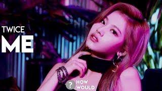 How Would Twice OT7 트와이스  sing – Me 美 by CLC 씨엘씨  Line Distr…