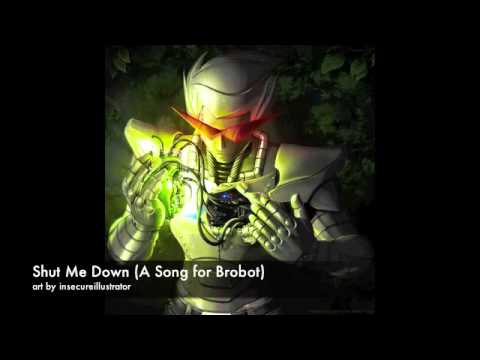 Shut Me Down A Song for Brobot