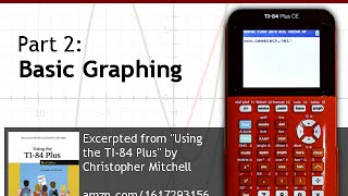 Using Your TI-84 Plus CE Part 2: Basic Graphing