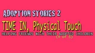 Adoption Stories 2: Time In, Physical Touch, Helping friends with Adopted Children (4 of 5)