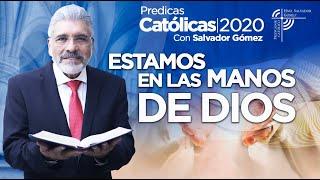 ESTAMOS EN LAS MANOS DE DIOS - Salvador Gómez (Predica católica 129)