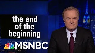 Lawrence Last Word: The End Of The Beginning Of The Investigations Of Trump | The Last Word | MSNBC