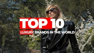 TOP 10 LUXURY BRANDS IN THE WORLD 2019