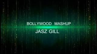 The Bollywood Mashup || Jasz Gill ||  Best Bollywood Mashup Song