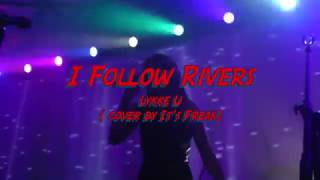 I Follow Rivers   Lykke Li  Cover by IT'S FREAK