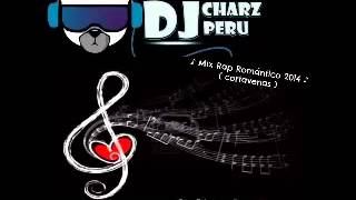Mix Cortavenas  Rap Romanticos 2014  « Dj Charz Perú » mp3