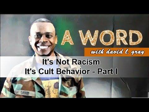 It's Not Racism. It's Cult Behavior! (Part I of II)