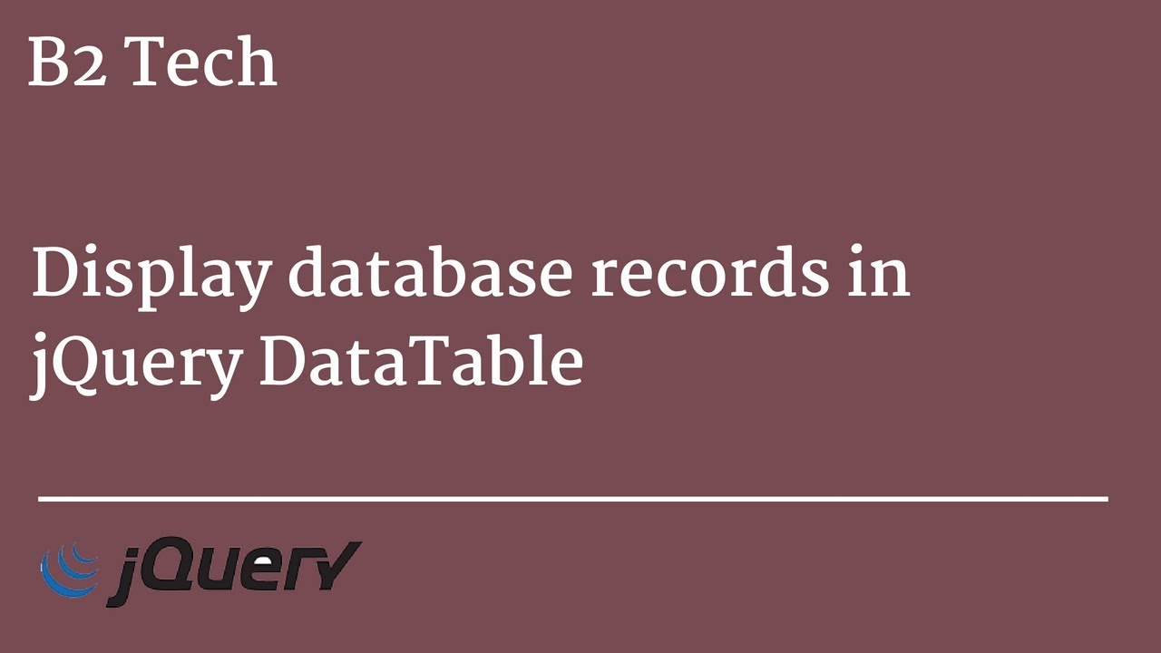 Displaying Database Records in jQuery DataTable - B2 Tech