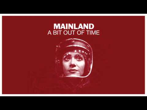 Mainland - A Bit Out Of Time [Official Audio]