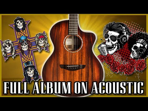 Appetite For Destruction by Guns 'N' Roses FULL Album on ACOUSTIC! (ALL12 TRACKS – AMAZING VOCALS)