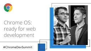 Chrome OS: Ready for Web Development (Chrome Dev Summit 2018)
