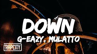 G-Eazy - Down (Lyrics) ft. Mulatto