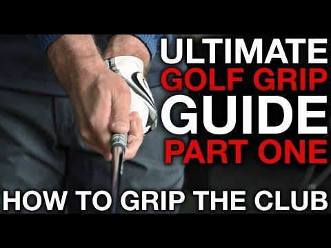 HOW TO GRIP THE GOLF CLUB - Ultimate Golf Grip Guide - Part One