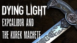 How to Get EXPcalibur and The Korek Machete in Dying Light Guide