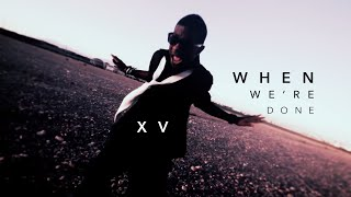 Teledysk: XV - When Were Done (Music Video)