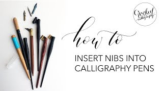 Inserting Nibs into Calligraphy Pen Holders | CROOKED CALLIGRAPHY