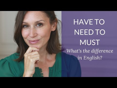 Have to vs. Need to vs. Must - What's the difference in English?