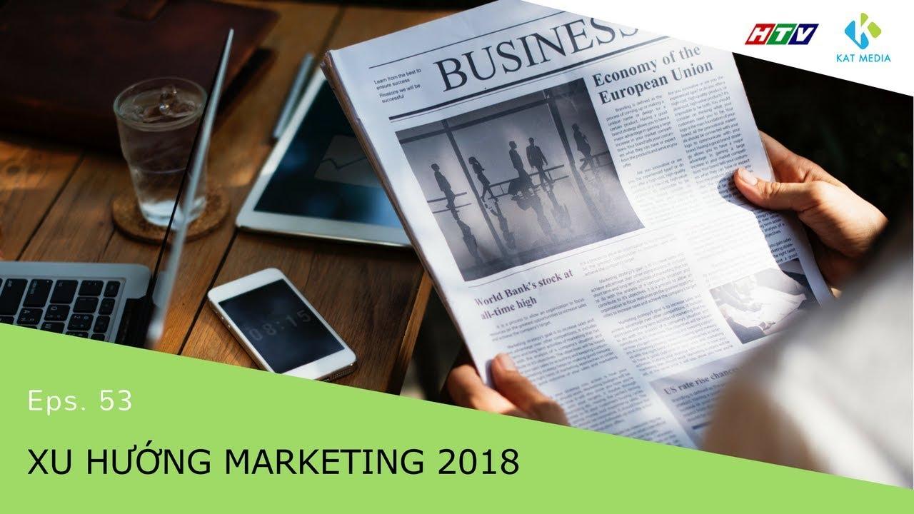 [CĐKD] Số 53 – Xu hướng marketing 2018