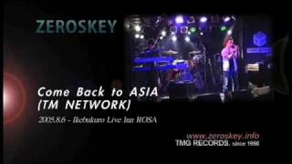 Come Back to ASIA (TM NETWORK) / ZEROSKEY -Live version 2005.8.6-