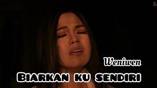 Download Weni Wen –  Biarkan Ku Sendiri I Official Music Video