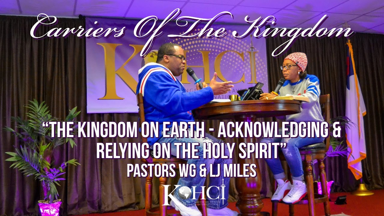 "CARRIERS OF THE KINGDOM ""The Kingdom On Earth - Acknowledging & Relying On The Holy Spirit"""