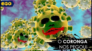 O CORONGA NOS PEGOU!