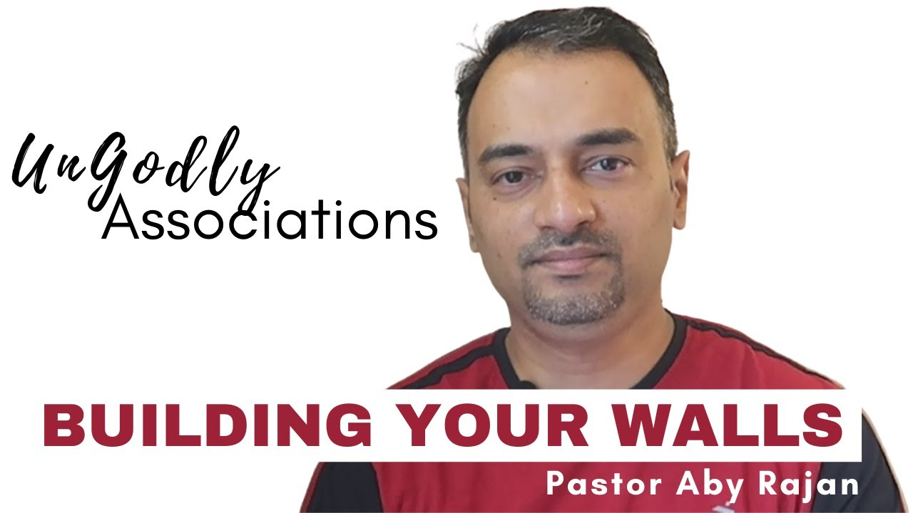 UnGodly Associations | Building Your Walls - Pastor Aby