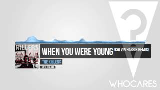 The Killers - When You Were Young (Calvin Harris Remix) // WhoCares