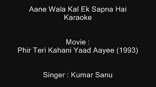 Aane Wala Kal Ek Sapna Hai - Karaoke - Kumar Sanu - Phir Teri Kahani Yaad Aayee (1993)