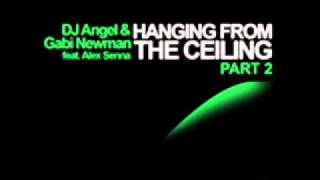 Hanging From The Ceiling (Tune Brothers Remix) - DJ Angel And Gabi Newman Ft Alex Senna