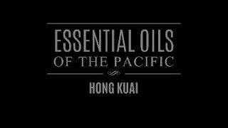 Essential Oils of the Pacific: Hong Kuai