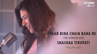 Video Yaar Bina Chain Kaha Re I The Unwind Mix I Shashaa Tirupati download MP3, 3GP, MP4, WEBM, AVI, FLV April 2018