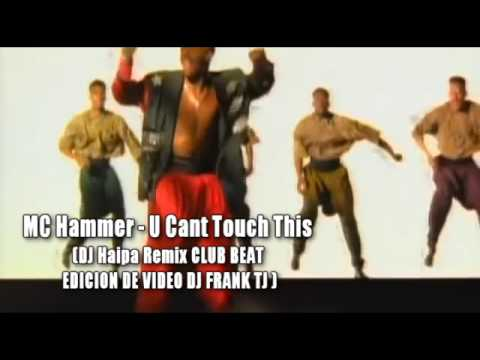 MC Hammer U Cant Touch This DJ Haipa Remix CLUB BEAT EDICION DE VIDEO DJ FRANK TJ