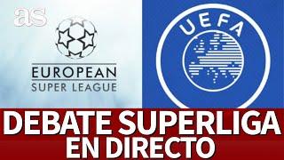 SUPERLIGA EUROPEA | En DIRECTO análisis sobre el futuro del fútbol: causas y consecuencias | AS
