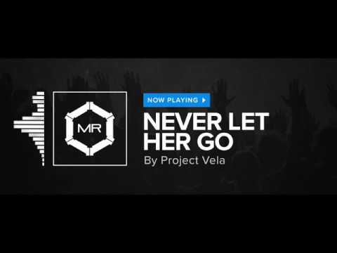 Project Vela - Never Let Her Go [HD]