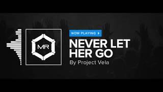 Video Project Vela - Never Let Her Go [HD] download MP3, 3GP, MP4, WEBM, AVI, FLV Desember 2017