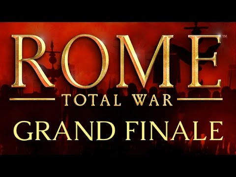 Rome: Total War - Grand Finale - All Roads Lead