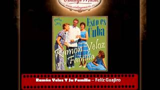 Ramón Veloz Y Su Familia – Felíz Guajiro (Perlas Cubanas)