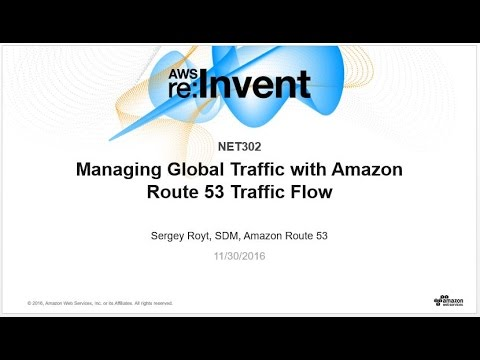 AWS re:Invent 2016: Global Traffic Management with Amazon Route 53 Traffic Flow (NET302)