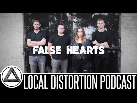 FALSE HEARTS INTERVIEW LOCAL DISTORTION PODCAST