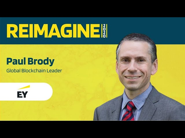 REIMAGINE 2020 v2.0 - Paul Brody - EY - Enterprise Blockchains