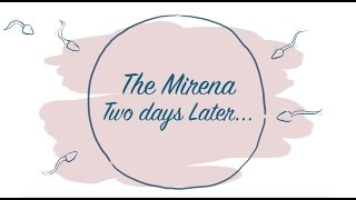 The Mirena...Two days later