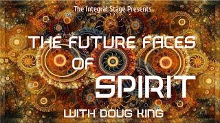 The Future Faces of Spirit (Ep. 7:  Doug King)