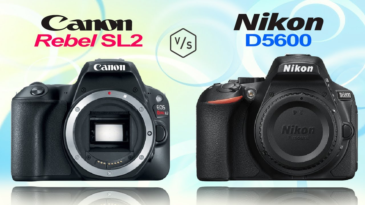 Nikon 4k Camera >> Canon Rebel SL2 (EOS 200D) vs Nikon D5600 - YouTube