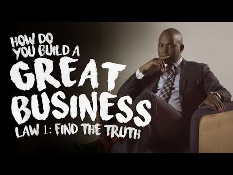 How do you build a GREAT business. Law 1: Find the TRUTH.