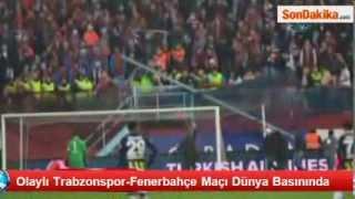Olaylı Trabzonspor Fenerbahçe Maçı Dünya Basınında   TIKLA İZLE