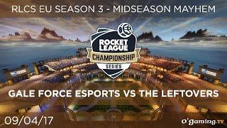 Gale Force Esports vs The Leftovers - RLCS EU Season 3 - Midseason Mayhem - Rocket League