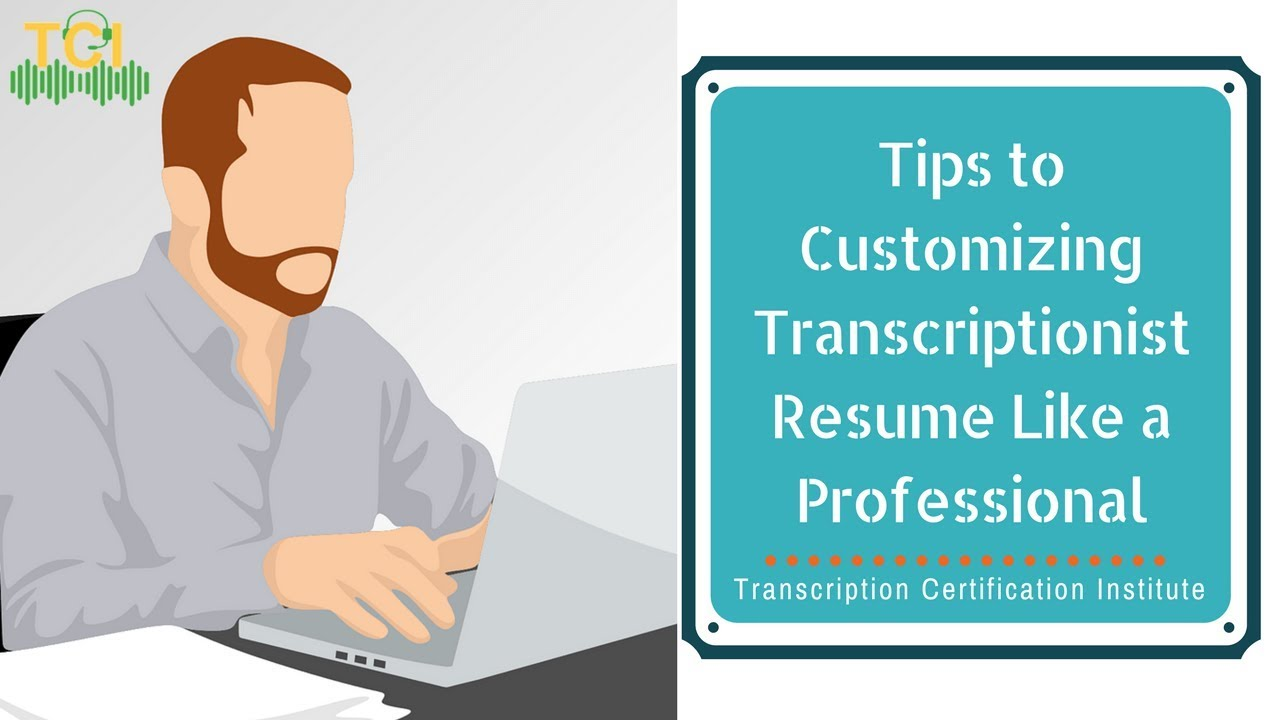 Tips to customizing transcriptionist resume like a professional tips to customizing transcriptionist resume like a professional transcription certification institute xflitez Image collections