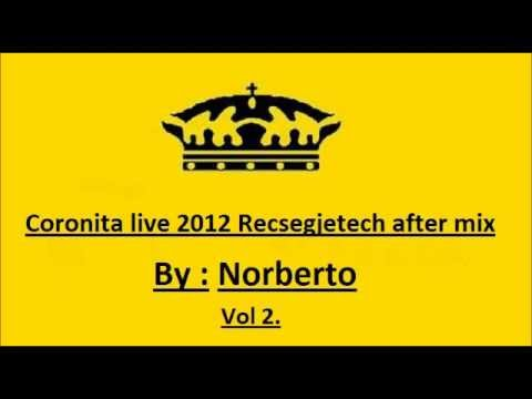 Coronita 2012 Recsegjetech live after mix by Norberto Vol 2