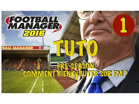 Football Manager 2016 | TUTO #1 - Pre-Season - Comment bien